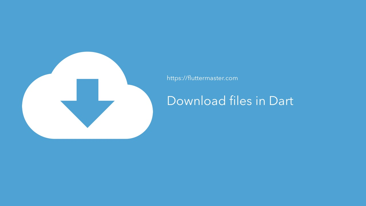 Download files in Dart • FlutterMaster