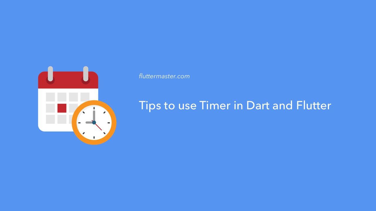 Tips to use Timer in Dart and Flutter • FlutterMaster